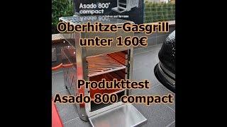 Oberhitze Gasgrill unter 160€ - Produkttest Asado 800 compact - Steakthat.com