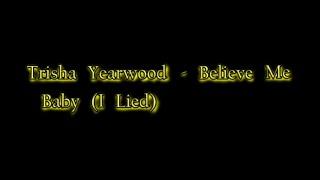 Trisha Yearwood - Believe Me Baby (I Lied) [Lyric Video]