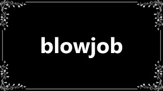 Blowjob - Definition and How To Pronounce