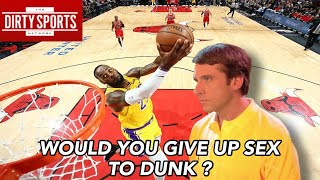 GIVING UP SEX TO DUNK A BASKETBALL