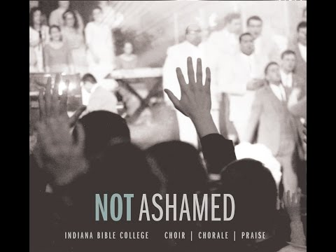 Not Ashamed | Not Ashamed | Indiana Bible College