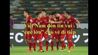 Tuyển Việt Nam hưởng lợi trong cuộc đua vào vòng knock-out Asian Cup 2019