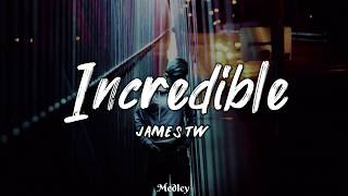 James TW   Incredible (LyricLyrics Video)
