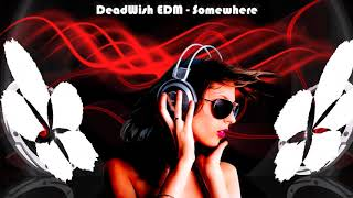 Best EDM Electro House dance music 2017 | by DeadWish EDM - Somewhere