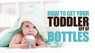 How To Get Your Toddler Off Of Bottles