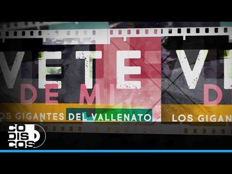 Vete De Mi - Video Letra Los Gigantes Del Vallenato