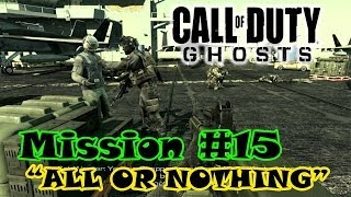 preview picture of video 'Call Of Duty Ghosts Campaign Mission #15 - ALL OR NOTHING'