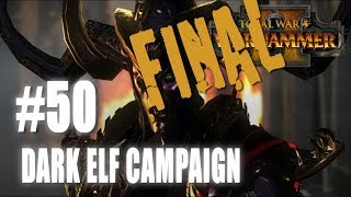 Total War: Warhammer 2 - Mortal Empires - Dark Elf Campaign #50 FINAL