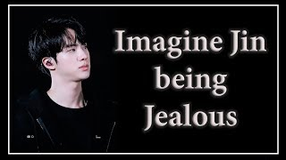 Imagine BTS Jin as your boyfriend - Jealous Pt. 1