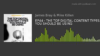 EP44 - THE TOP DIGITAL CONTENT TYPES YOU SHOULD BE USING