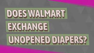 Does Walmart exchange unopened diapers?