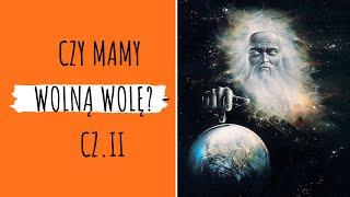 Czy mamy wolną wolę? – cz.II – pytania do Luczisa cz. XVI