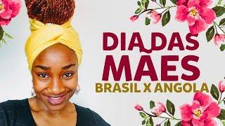 DIA DAS MÃES EM ANGOLA Vs DIA DAS MÃES NO BRASIL - 5 Coisas Que Aprendi Com A Minha Mãe