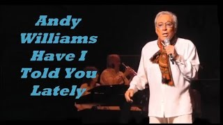 Andy Williams........Have I Told You Lately.