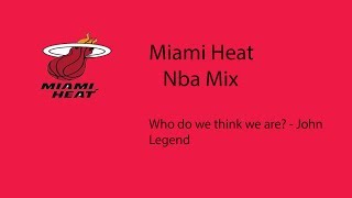 Miami Heat Mix Who Do You Think We Are - John Legend