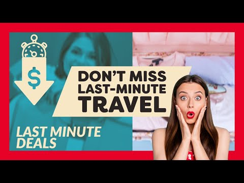 Is Last Minute Travel Cheaper And How? Few tips to Get Affordable Last Minute Travel Vacation!