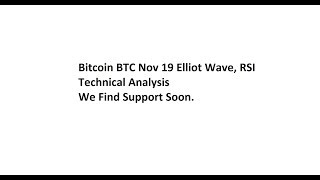 Bitcoin BTC Nov 19 Elliot Wave, RSI, Technical Analysis - We Find Support Soon.