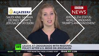 Saudis at crossroads with regional policy after US move on Jerusalem