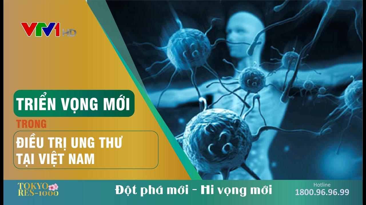 VTV1 - Triển vọng mới trong điều trị Ung thư tại Việt Nam