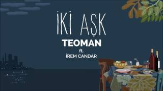 Teoman Ft  İrem Candar - İki Aşk Official Audio