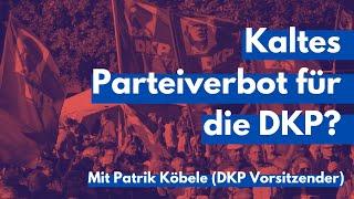 Kaltes Parteiverbot für die DKP? – Mit Patrik Köbele (DKP-Vorsitzender)
