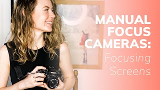 Manual Focus Cameras: How to Use Split Prism and Microprism Focusing Screens