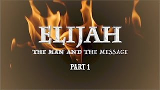 ELIJAH- The Man & The Message, Part 1