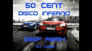 50 Cent - Disco Inferno (Deep Remix) by DJ Noise
