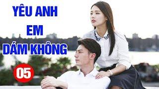 Yêu Anh Em Dám Không - Tập 5 | Phim Tình Cảm Trung Quốc Mới Hay Nhất 2020 - Thuyết Minh