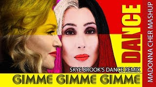 Gimme Gimme Gimme Dance Remix CHER Vs MADONNA(Skye Brooks Mix) Mashup
