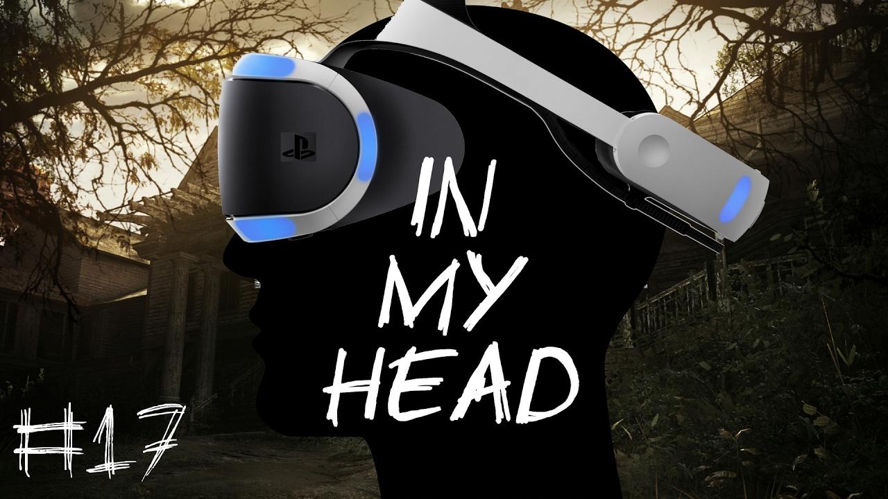 [In My Head] Episode 17 – Auf meinem Head: Resident Evil 7 VR Test
