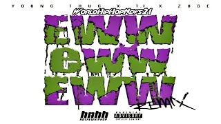 Young Thug Ft T.I. & Zuse - Eww (Remix)
