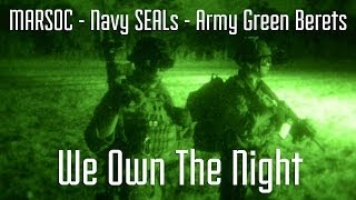 """MARSOC, Navy SEALs, Army Green Beret - """"We Own the Night"""""""