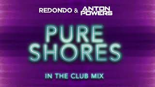 Redondo & Anton Powers - Pure Shores (In The Club Edit)