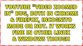 "Youtube ""video zoomed in"" bug, both in Chrome & Firefox, incognito mode"