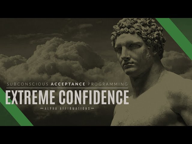 Extreme Self Confidence Affirmations - Improved Version | Subconscious Programming
