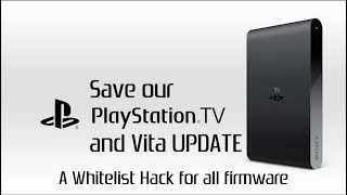 Save our PlayStation TV and Vita UPDATE: A Whitelist Hack for all firmware