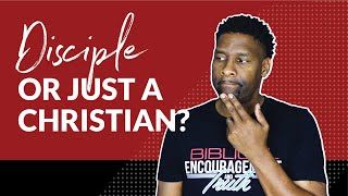 Are You a Disciple or Just a Christian?   10-MINUTE SERMONS