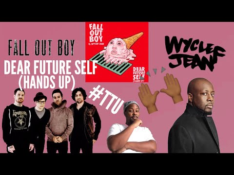 Fall Out Boy ft. Wyclef Jean - Dear Future Self (Hands Up) // REACTION + REVIEW