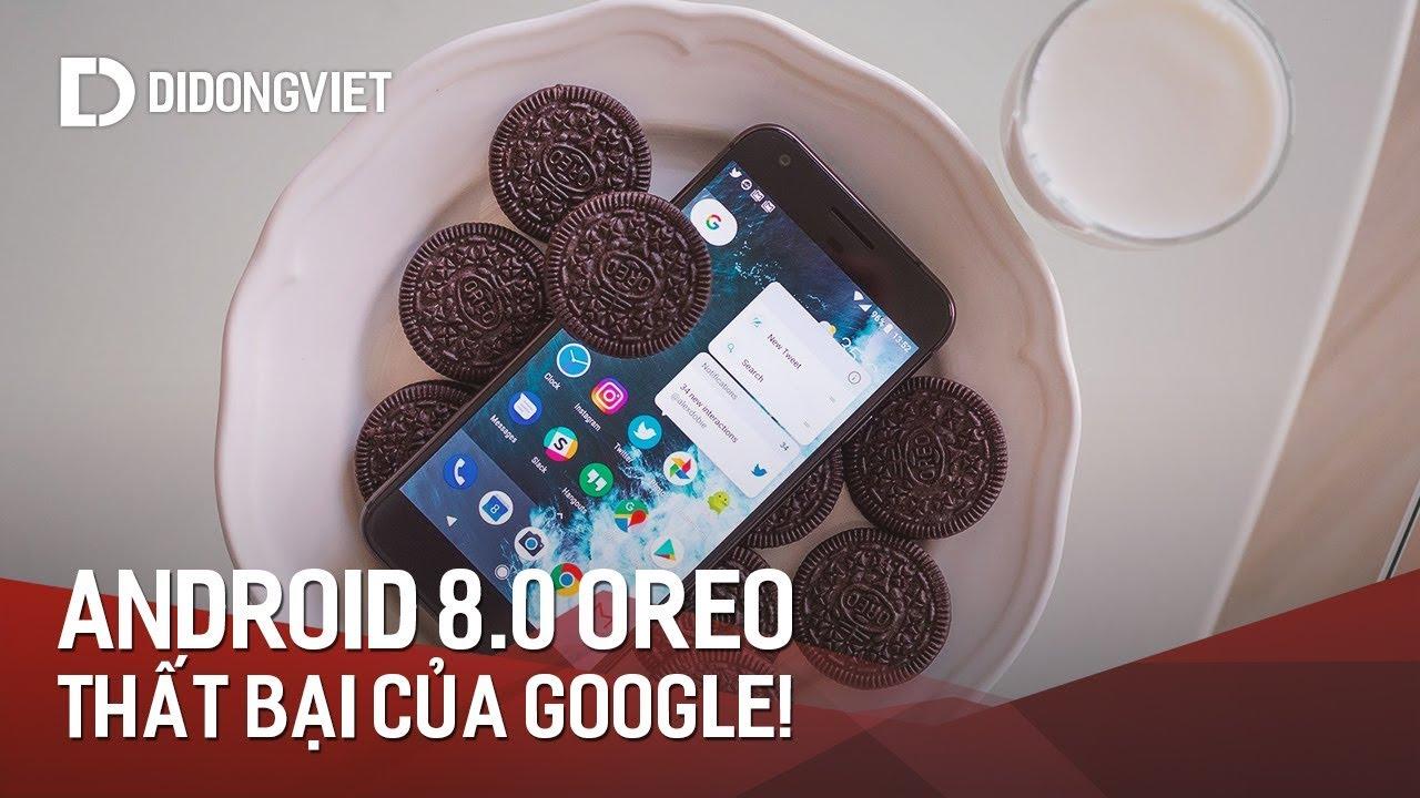 Android 8.0 Oreo: Thất bại của Google!