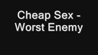 Cheap Sex - Worst Enemy