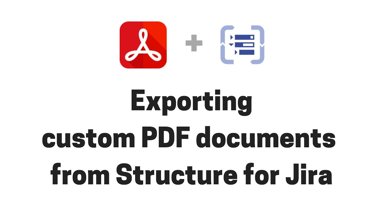 Exporting custom PDF documents and reports from Structure for Jira