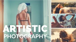 How To Take ARTISTIC PHOTOGRAPHS