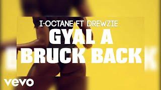 I-Octane, Feat Drewzie - Gyal Ah Bruk Back (Official Video)