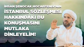 İhsan Şenocak Hocaefendi'nin İstanbul Sözleşmesi Hakkındaki Bu Konuşmasını Mutlaka Dinleyelim!