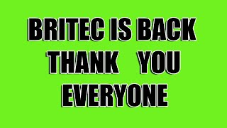 Britec is Back - Thanks Everyone for the Support.
