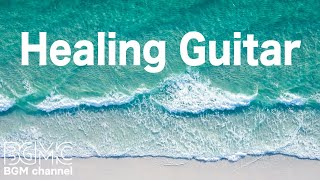Healing Guitar Music - Chill Out Nature Music - Background Music for Sleep, Stress Relief