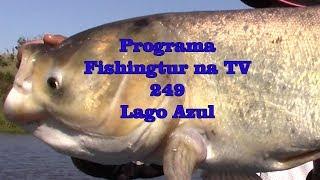 Programa Fishingtur na Tv 249 - Pesqueiro Lago Azul