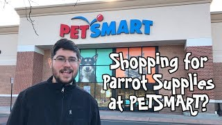 Shopping for Parrot Supplies at PetSmart??
