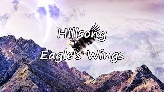 Hillsong - Eagle's Wings [with lyrics]